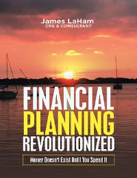 Cover Financial Planning Revolutionized: Money Doesn't Exist Until You Spend It