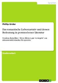 Cover Das romantische Liebesnarrativ und dessen Bedeutung in postmoderner Literatur