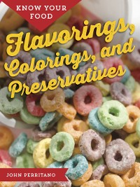 Cover Know Your Food: Flavorings, Colorings, and Preservatives