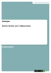 Cover Rawls Kritik am Utilitarismus