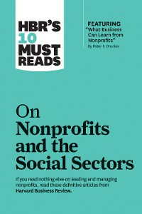 "Cover HBR's 10 Must Reads on Nonprofits and the Social Sectors (featuring ""What Business Can Learn from Nonprofits"" by Peter F. Drucker)"
