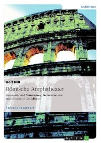 Cover Römische Amphitheater: Geometrie und Vermessung, literarische und mathematische Grundlagen