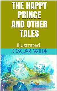 Cover The Happy Prince, and Other Tales - Illustrated