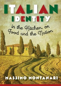 Cover Italian Identity in the Kitchen, or Food and the Nation