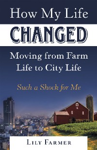 Cover How My Life Changed Moving from Farm Life to City Life