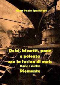 Cover Dolci, biscotti, pane e polenta con la farina di mais - Piemonte