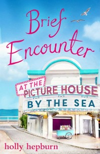 Cover Brief Encounter at the Picture House by the Sea