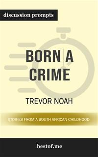 "Cover Summary: ""Born a Crime: Stories from a South African Childhood"" by Trevor Noah 