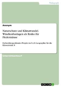 Cover Naturschutz und Klimawandel. Windkraftanlagen als Risiko für Fledermäuse