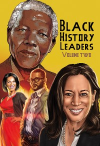 Cover Black History Leaders: Volume 2: Nelson Mandela, Michelle Obama, Kamala Harris and Tyler Perry