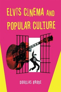 Cover Elvis Cinema and Popular Culture