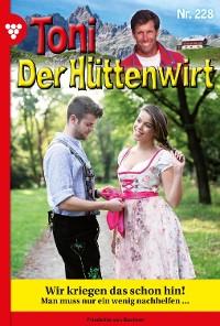 Cover Toni der Hüttenwirt 228 – Heimatroman