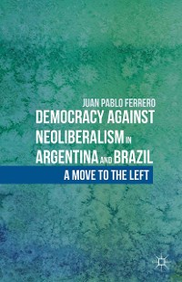 Cover Democracy against Neoliberalism in Argentina and Brazil