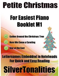 Cover Petite Christmas Booklet M1 - For Beginner and Novice Pianists Gather Around the Christmas Tree Here We Come a Caroling Star of the East Letter Names Embedded In Noteheads for Quick and Easy Reading