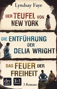 Cover Der Teufel von New York - Die Entführung der Delia Wright - Das Feuer der Freiheit