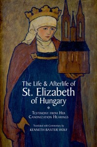 Cover Life and Afterlife of St. Elizabeth of Hungary