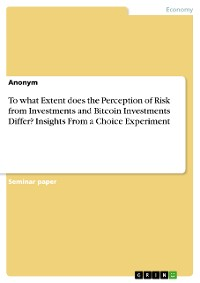 Cover To what Extent does the Perception of Risk from Investments and Bitcoin Investments Differ? Insights From a Choice Experiment