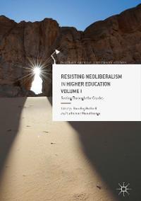 Cover Resisting Neoliberalism in Higher Education Volume I