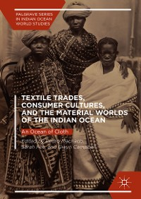 Cover Textile Trades, Consumer Cultures, and the Material Worlds of the Indian Ocean