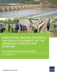 Cover Lao People's Democratic Republic: Agriculture, Natural Resources, and Rural Development Sector Assessment, Strategy, and Road Map