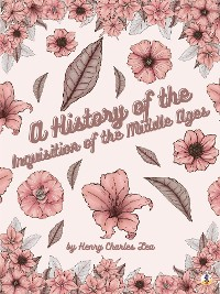 Cover A History of The Inquisition of The Middle Ages: Volume I