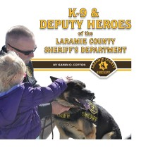 Cover K-9 & Deputy Heroes of the Laramie County Sheriff's Department
