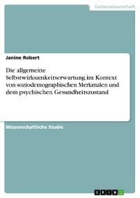 Cover Die allgemeine Selbstwirksamkeitserwartung im Kontext von soziodemographischen Merkmalen und dem psychischen Gesundheitszustand