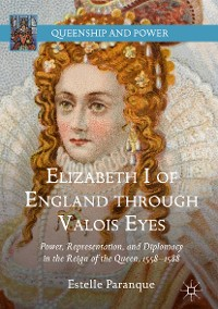 Cover Elizabeth I of England through Valois Eyes