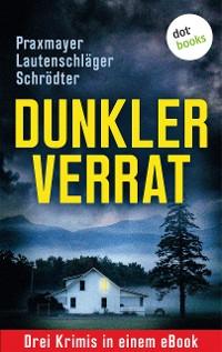 Cover Dunkler Verrat: Drei Krimis in einem eBook