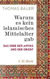 Cover Warum es kein islamisches Mittelalter gab
