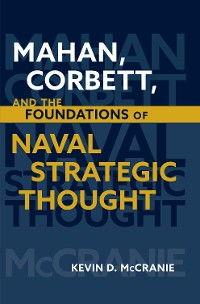 Cover Mahan, Corbett, and the Foundations of Naval Strategic Thought