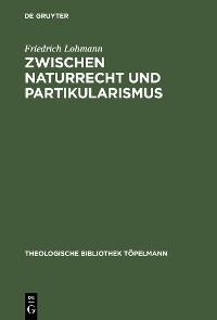 Cover Zwischen Naturrecht und Partikularismus