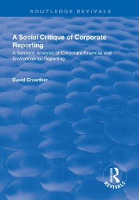 Cover Social Critique of Corporate Reporting: A Semiotic Analysis of Corporate Financial and Environmental Reporting