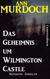 Cover Ann Murdoch Romantic Thriller: Das Geheimnis um Wilmington Castle