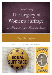 Cover Interpreting the Legacy of Women's Suffrage at Museums and Historic Sites