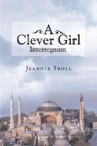 Cover A Clever Girl: Interregnum