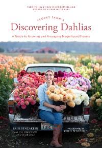 Cover Floret Farm's Discovering Dahlias