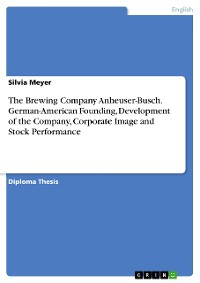 Cover The Brewing Company Anheuser-Busch. German-American Founding, Development of the Company, Corporate Image and Stock Performance