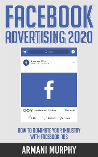 Cover Facebook Advertising 2020: How to Dominate Your Industry With Facebook Ads