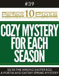 "Cover Perfect 10 Cozy Mystery for Each Season Plots #39-10 ""THE WRONG EASTER EGG – A PORTIA AND GATSBY SPRING MYSTERY"""