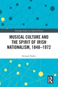 Cover Musical Culture and the Spirit of Irish Nationalism, 1848-1972