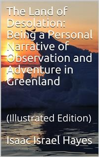 Cover The Land of Desolation: Being a Personal Narrative of Observation and Adventure in Greenland