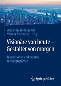Cover Visionäre von heute – Gestalter von morgen