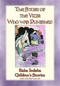 Cover THE STORY OF THE VIZIER WHO WAS PUNISHED - An Eastern Fairy Tale