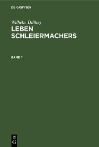 Cover Wilhelm Dilthey: Leben Schleiermachers. Band 1