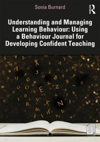 Cover Understanding and Managing Learning Behaviour: Using a Behaviour Journal for Developing Confident Teaching