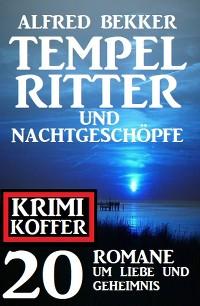 Cover Tempelritter und Nachtgeschöpfe: 20 Mystery Thriller um Liebe und Geheimnis: Krimi Koffer