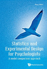 Cover Statistics And Experimental Design For Psychologists: A Model Comparison Approach
