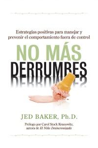 Cover No más derrumbes: Estrategias positivas para manejar y prevenir el comportamiento fuera de control de niños