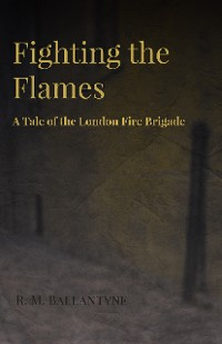 Cover Fighting the Flames - A Tale of the London Fire Brigade